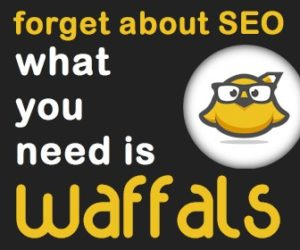 Forget about SEO, what you need is Waffals